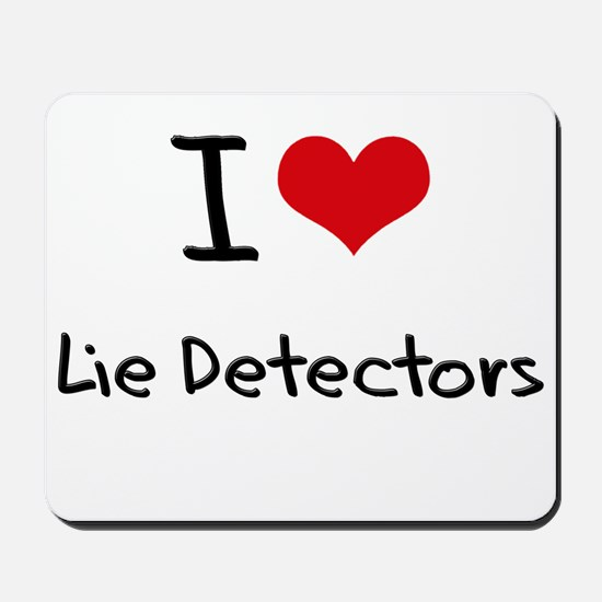 I Love Lie Detectors Mousepad