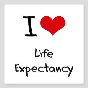 "I Love Life Expectancy Square Car Magnet 3"" x 3"""