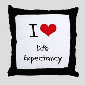 I Love Life Expectancy Throw Pillow