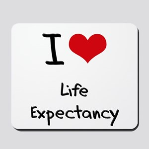 I Love Life Expectancy Mousepad