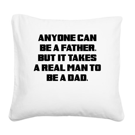 ANY MAN CAN BE A FATHER BUT IT TAKES A REAL MAN R