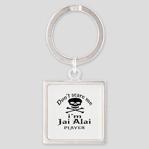 Do Not Scare Me I Am Jai Alai Play Square Keychain