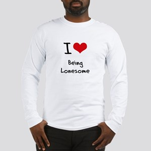 I Love Being Lonesome Long Sleeve T-Shirt
