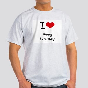 I Love Being Low Key T-Shirt