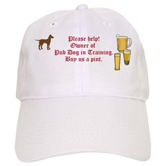 "Pub Dog In Training ""Buy us a pint"" Baseball Cap"