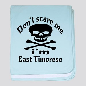 Do Not Scare Me I Am East Timorese baby blanket