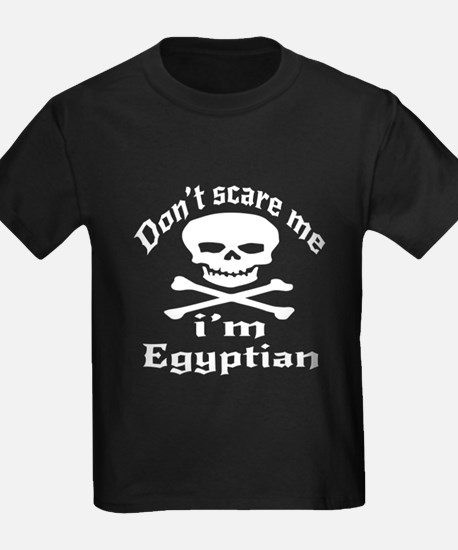 Do Not Scare Me I Am Egyptian T
