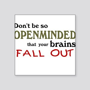 """Openminded...or Brainless? Square Sticker 3"""" x 3"""""""