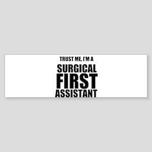 Trust Me, Im A Surgical First Assistant Bumper Sti