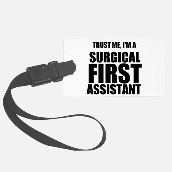 Trust Me, Im A Surgical First Assistant Luggage Ta
