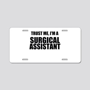 Trust Me, Im A Surgical Assistant Aluminum License