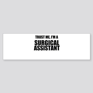 Trust Me, Im A Surgical Assistant Bumper Sticker