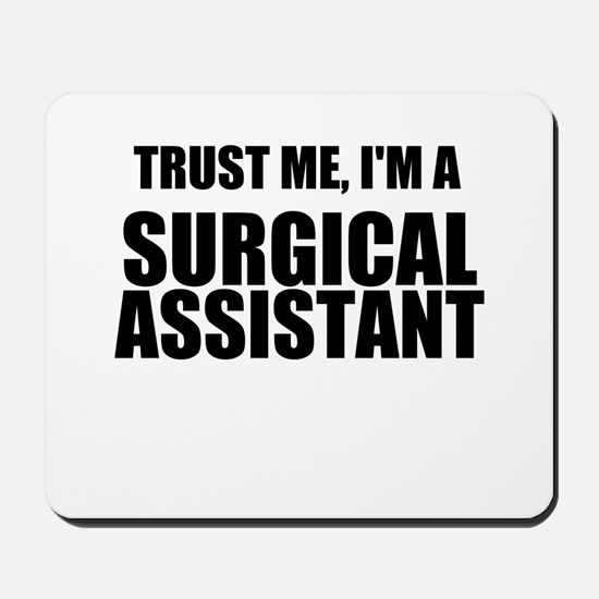 Trust Me, Im A Surgical Assistant Mousepad