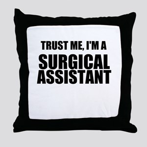 Trust Me, Im A Surgical Assistant Throw Pillow