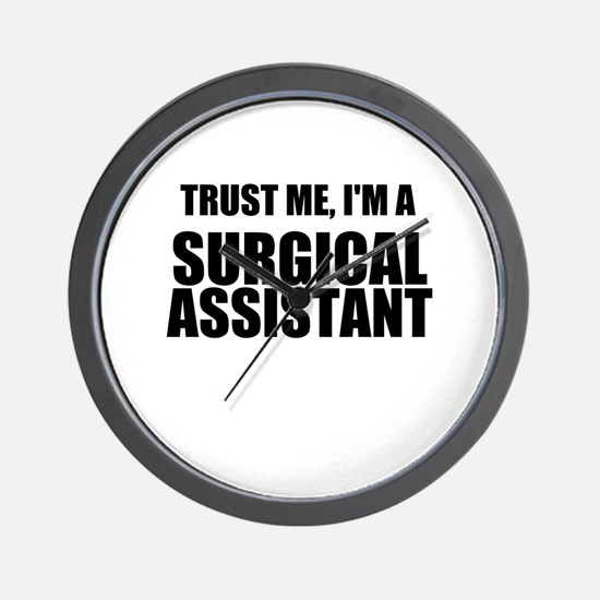 Trust Me, Im A Surgical Assistant Wall Clock