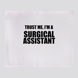 Trust Me, Im A Surgical Assistant Throw Blanket