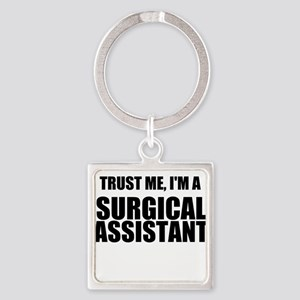 Trust Me, Im A Surgical Assistant Keychains