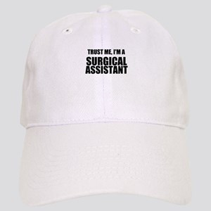 Trust Me, Im A Surgical Assistant Baseball Cap