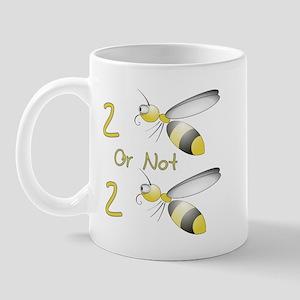 2 BEE or not 2 BEE Mug