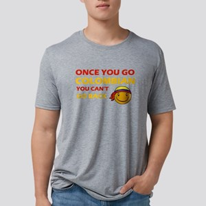 Once you go Colombian you c Mens Tri-blend T-Shirt