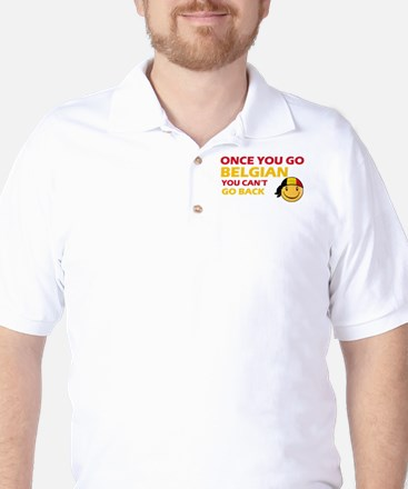 Once you go Belgian you cant go back Golf Shirt