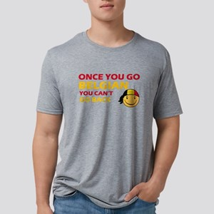 Once you go Belgian you can Mens Tri-blend T-Shirt