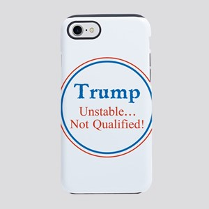 Trump, unstable, not qualified iPhone 7 Tough Case