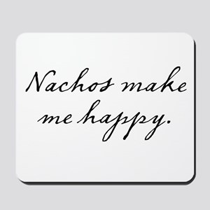 Nachos make me happy Mousepad