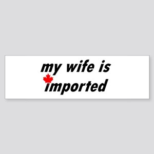 My Wife is Imported (Canada) Bumper Sticker