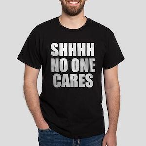 SHHHH NO ONE CARES T-Shirt