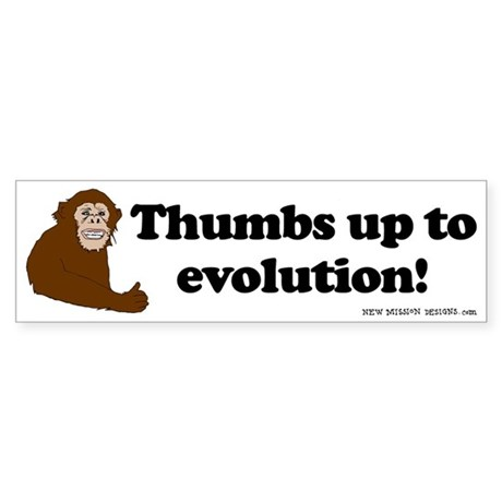 Thumbs up to Evolution! Bumper Sticker