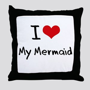 I Love My Mermaid Throw Pillow