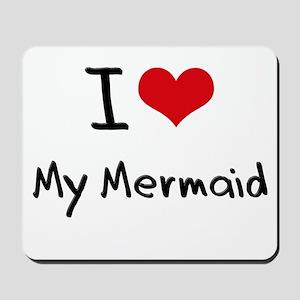 I Love My Mermaid Mousepad