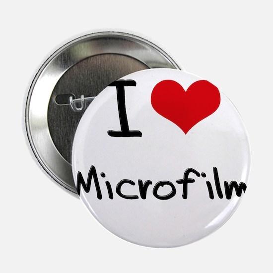 """I Love Microfilm 2.25"""" Button"""