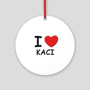 I love Kaci Ornament (Round)
