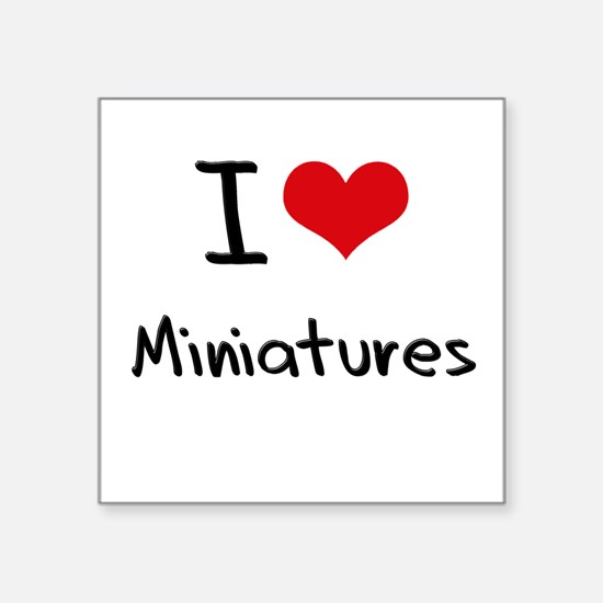 I Love Miniatures Sticker