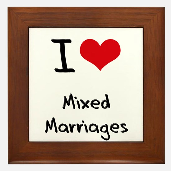 I Love Mixed Marriages Framed Tile