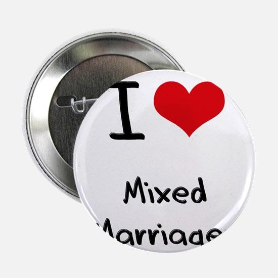 """I Love Mixed Marriages 2.25"""" Button"""