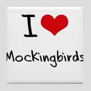 I Love Mockingbirds Tile Coaster