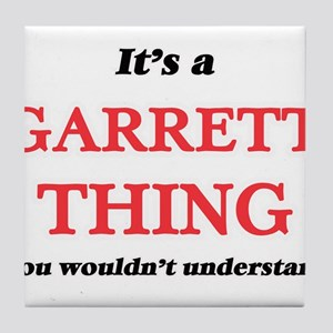 It's a Garrett thing, you wouldn& Tile Coaster