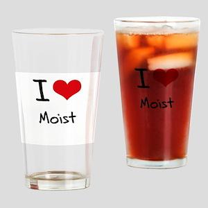 I Love Moist Drinking Glass
