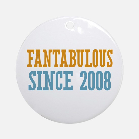 Fantabulous Since 2008 Ornament (Round)