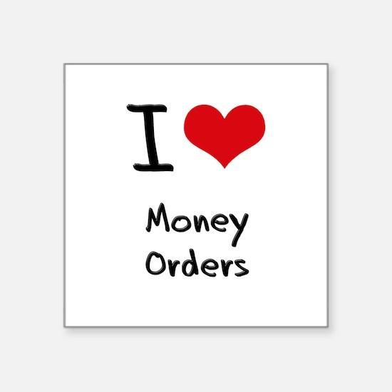 I Love Money Orders Sticker