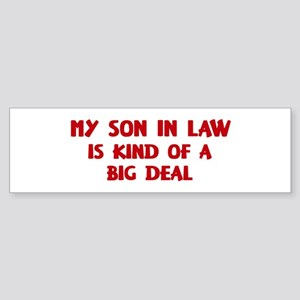 Son In Law is a big deal Bumper Sticker