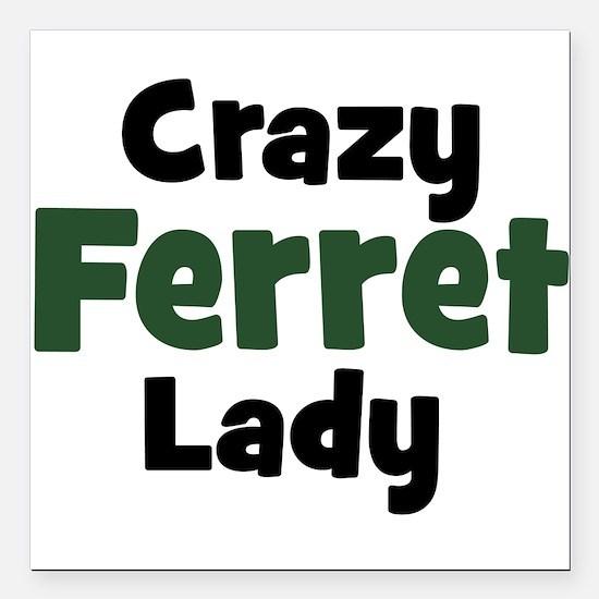 "Crazy Ferret Lady Square Car Magnet 3"" x 3"""