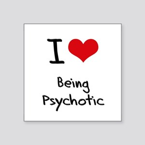 I Love Being Psychotic Sticker