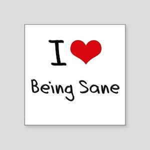 I Love Being Sane Sticker