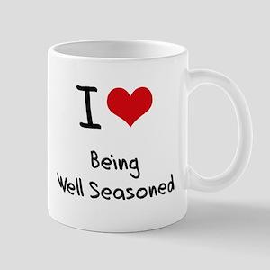 I Love Being Well Seasoned Mug