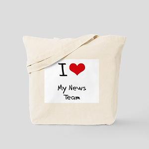 I Love My News Team Tote Bag