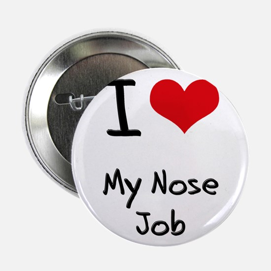 "I Love My Nose Job 2.25"" Button"